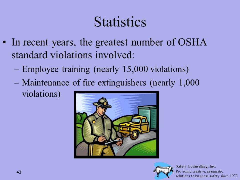43 Statistics In recent years, the greatest number of OSHA standard violations involved: –Employee training (nearly 15,000 violations) –Maintenance of