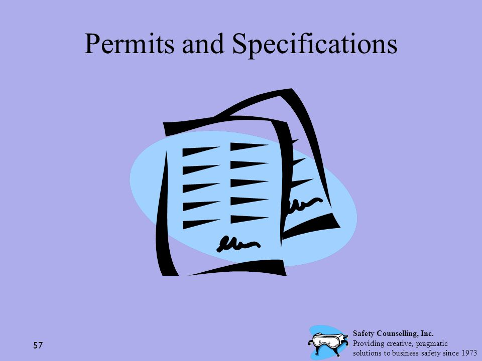 57 Permits and Specifications Safety Counselling, Inc. Providing creative, pragmatic solutions to business safety since 1973