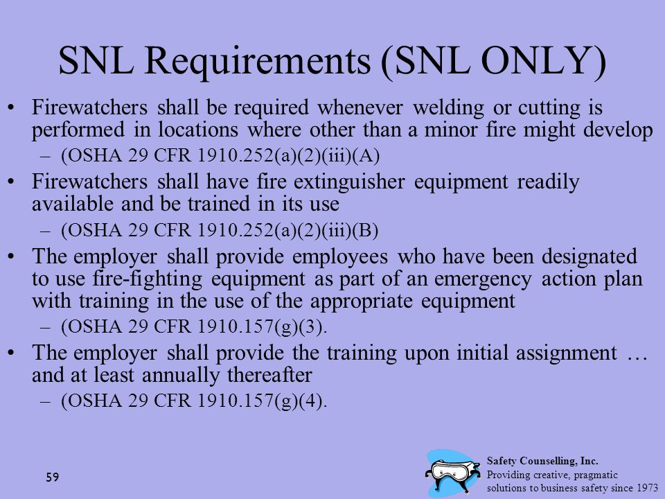 59 SNL Requirements (SNL ONLY) Firewatchers shall be required whenever welding or cutting is performed in locations where other than a minor fire migh