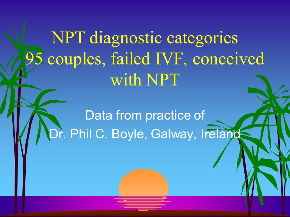 NPT diagnostic categories 95 couples, failed IVF, conceived with NPT Data from practice of Dr.