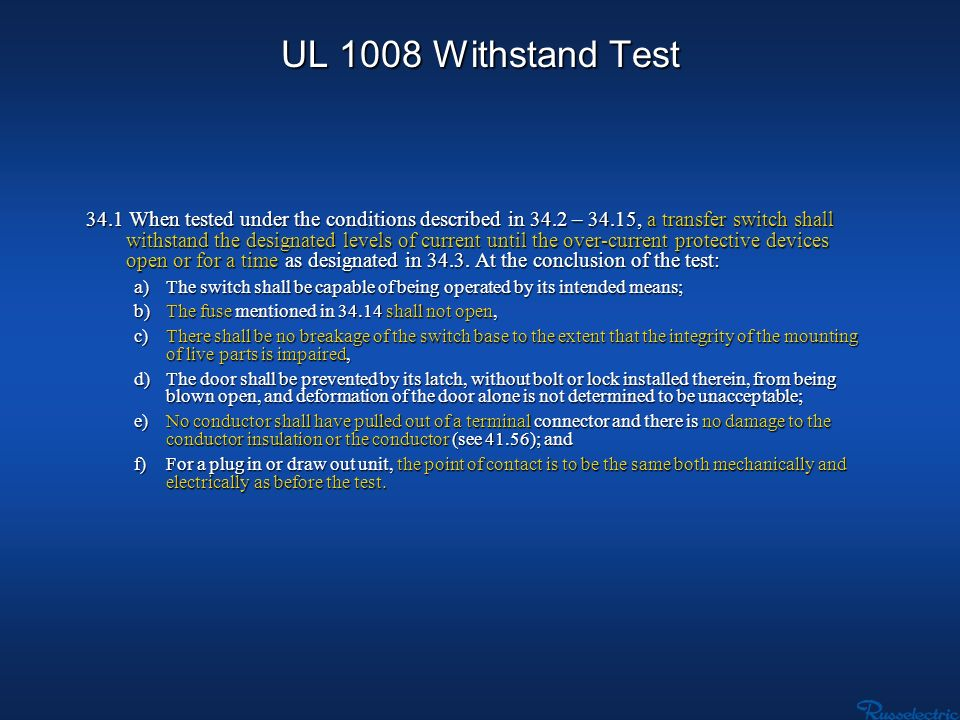 UL 1008 Withstand Test 34.1 When tested under the conditions described in 34.2 – 34.15, a transfer switch shall withstand the designated levels of cur