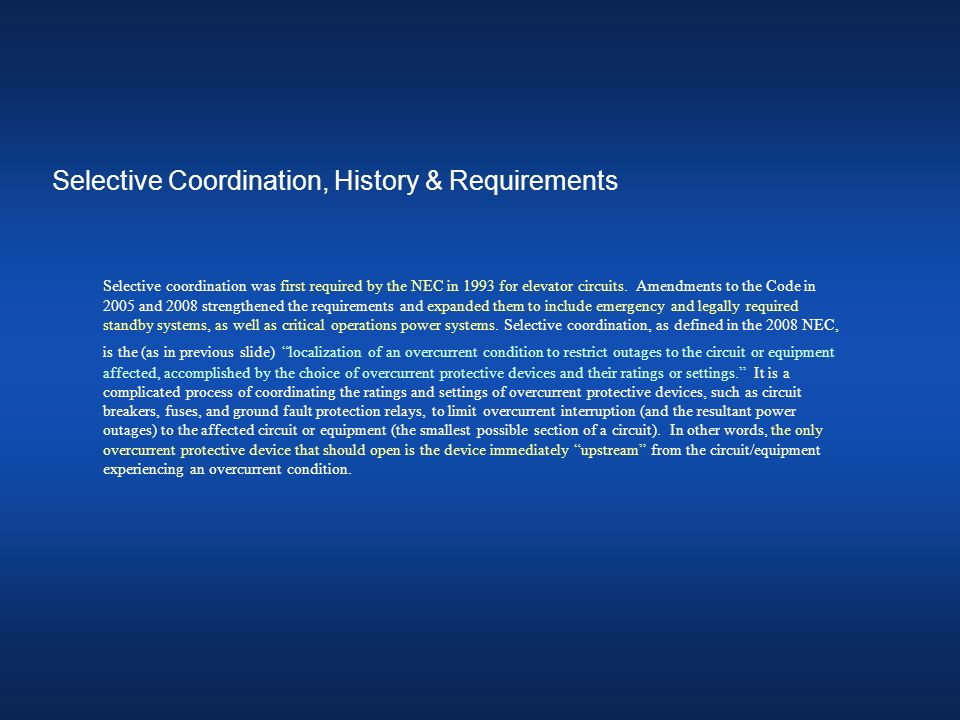 Exceptions to Code Rulings Refer to IEEE handout Selective Coordination versus Arc Flash… page 12 There are numerous proposals being adopted by States and/or City or local governmental bodies which modify the selective coordination requirements.