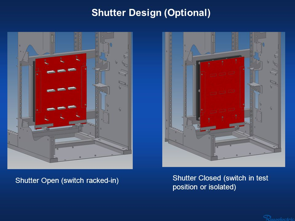 Shutter Design (Optional) Shutter Open (switch racked-in) Shutter Closed (switch in test position or isolated)