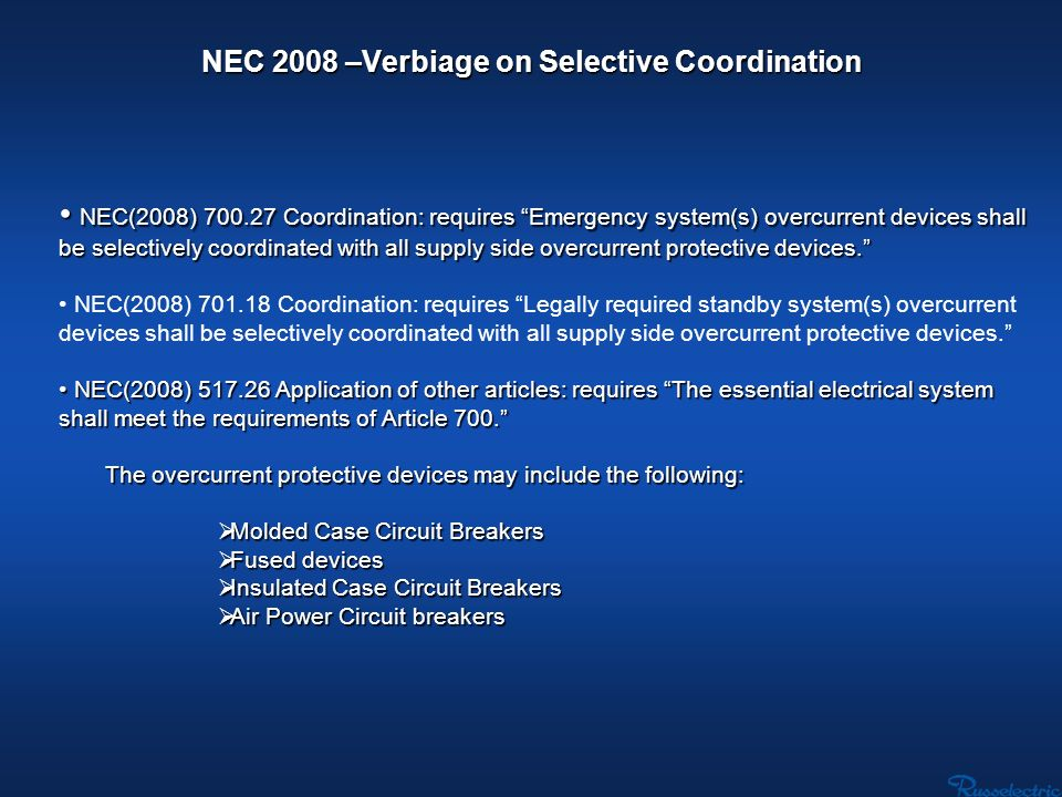 NEC 2008 –Verbiage on Selective Coordination NEC(2008) 700.27 Coordination: requires Emergency system(s) overcurrent devices shall be selectively coor