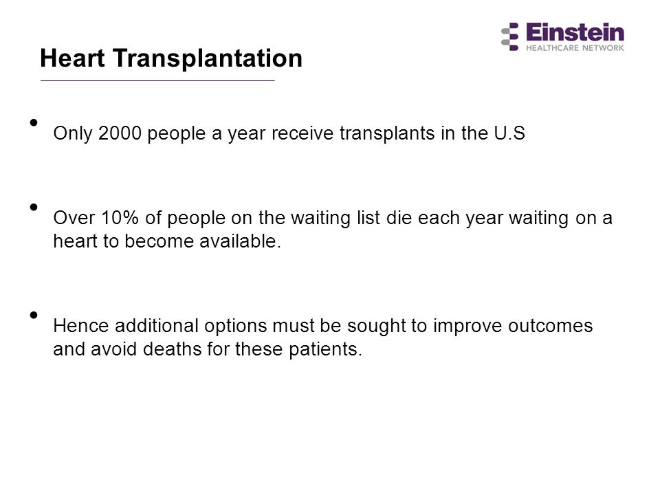 Heart Transplantation Only 2000 people a year receive transplants in the U.S Over 10% of people on the waiting list die each year waiting on a heart t