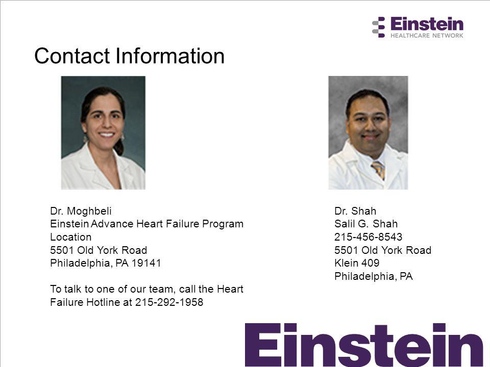Dr. Shah Salil G. Shah 215-456-8543 5501 Old York Road Klein 409 Philadelphia, PA Dr. Moghbeli Einstein Advance Heart Failure Program Location 5501 Ol