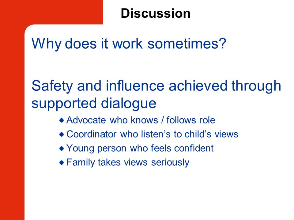 Discussion Why does it work sometimes? Safety and influence achieved through supported dialogue Advocate who knows / follows role Coordinator who list