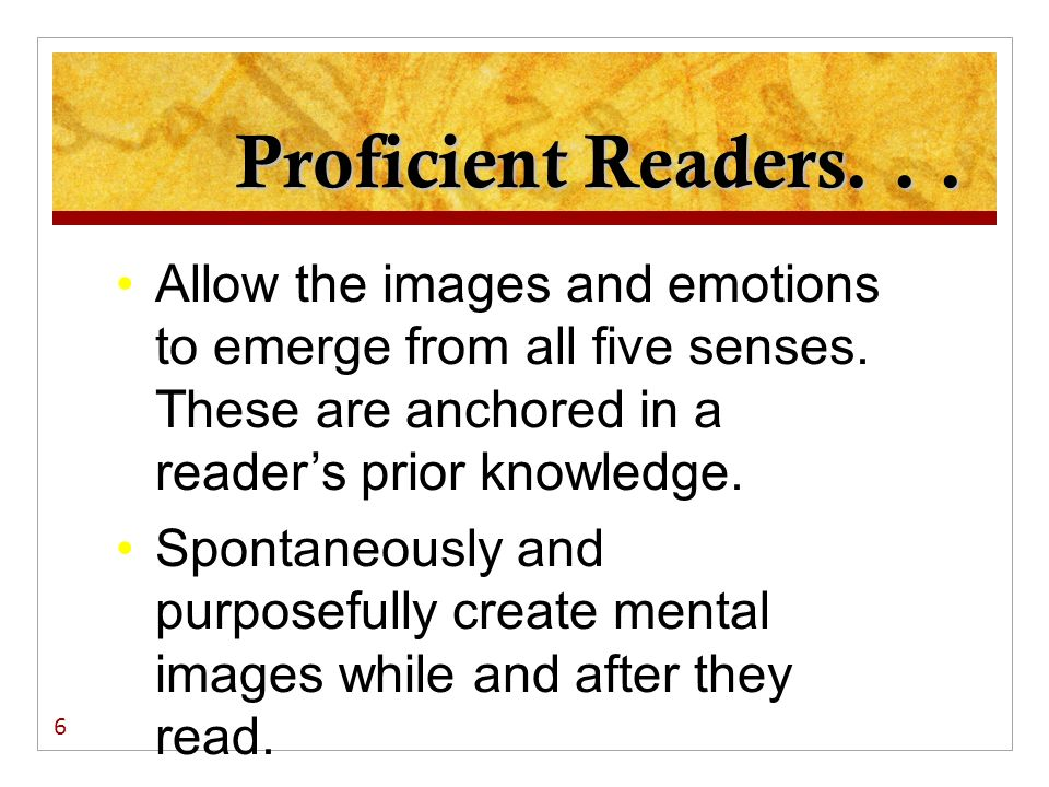 Proficient Readers...Allow themselves to be engaged more deeply, making the text more memorable.