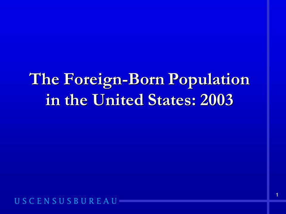 1 The Foreign-Born Population in the United States: 2003