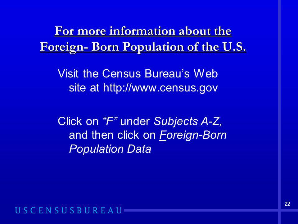 22 For more information about the Foreign- Born Population of the U.S.