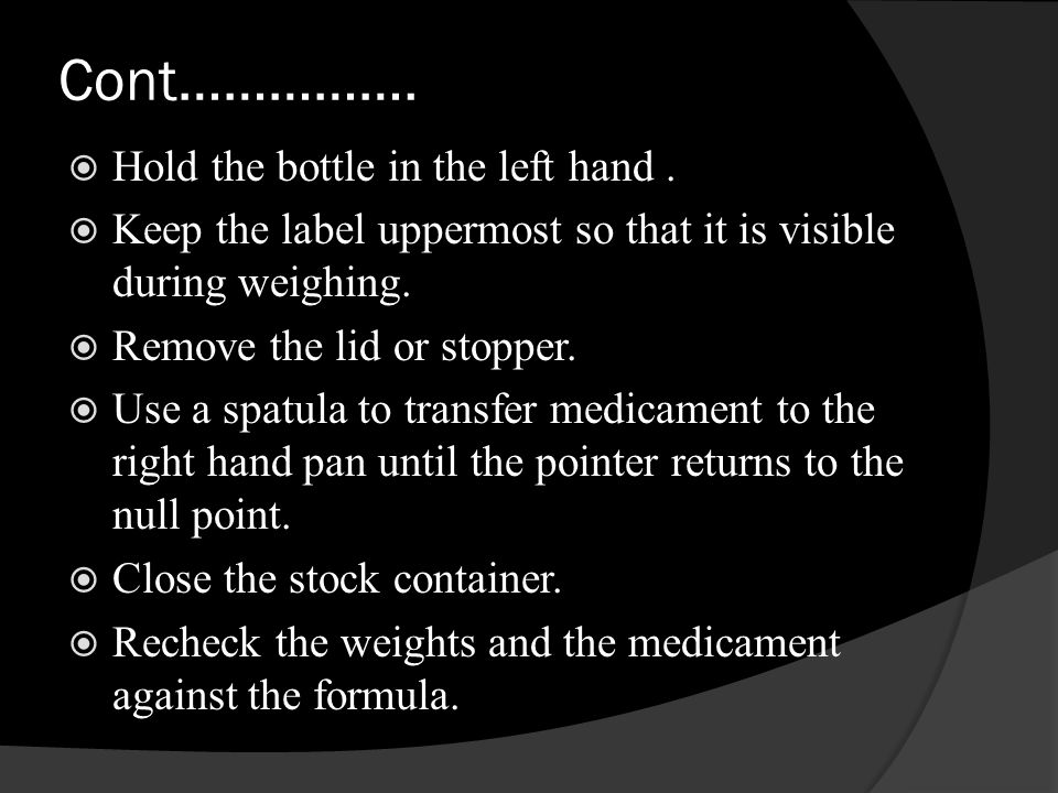Cont……………. Hold the bottle in the left hand. Keep the label uppermost so that it is visible during weighing. Remove the lid or stopper. Use a spatula