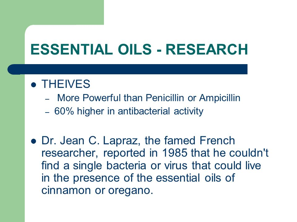 ESSENTIAL OILS - RESEARCH THEIVES – More Powerful than Penicillin or Ampicillin – 60% higher in antibacterial activity Dr. Jean C. Lapraz, the famed F