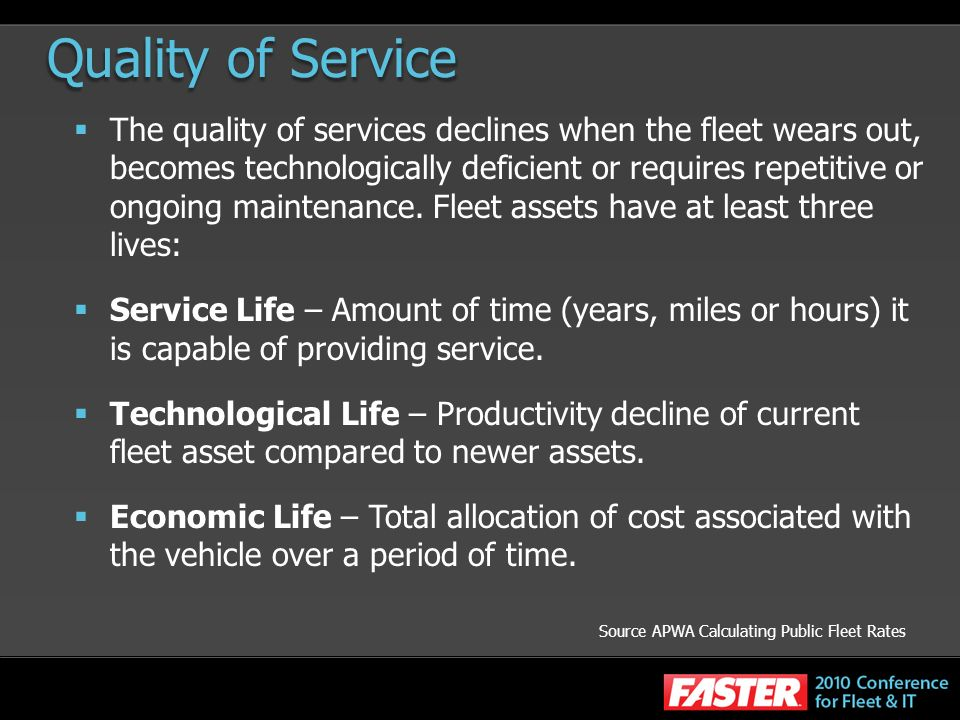Quality of Service The quality of services declines when the fleet wears out, becomes technologically deficient or requires repetitive or ongoing main