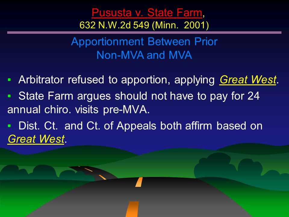 Pususta v. State Farm, 632 N.W.2d 549 (Minn. 2001) Apportionment Between Prior Non-MVA and MVA Arbitrator refused to apportion, applying Great West. S
