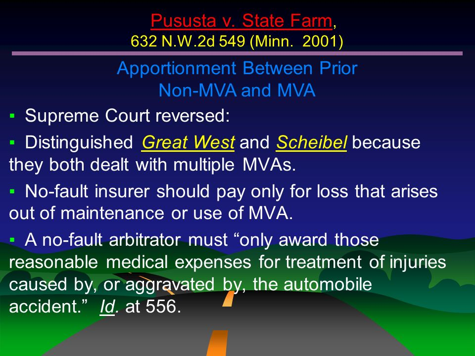 Pususta v. State Farm, 632 N.W.2d 549 (Minn. 2001) Apportionment Between Prior Non-MVA and MVA Supreme Court reversed: Distinguished Great West and Sc