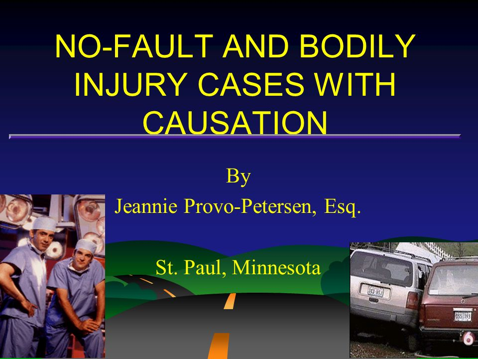 NO-FAULT AND BODILY INJURY CASES WITH CAUSATION By Jeannie Provo-Petersen, Esq. St. Paul, Minnesota
