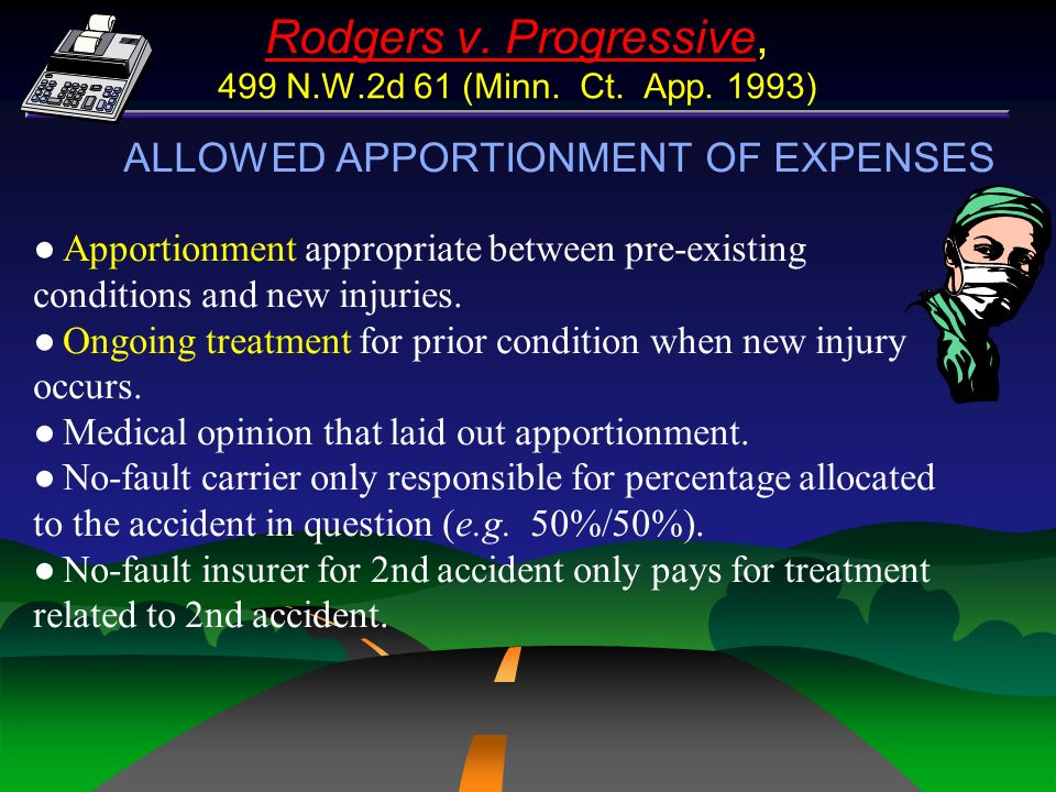 Rodgers v. Progressive, 499 N.W.2d 61 (Minn. Ct. App. 1993) ALLOWED APPORTIONMENT OF EXPENSES Apportionment appropriate between pre-existing condition
