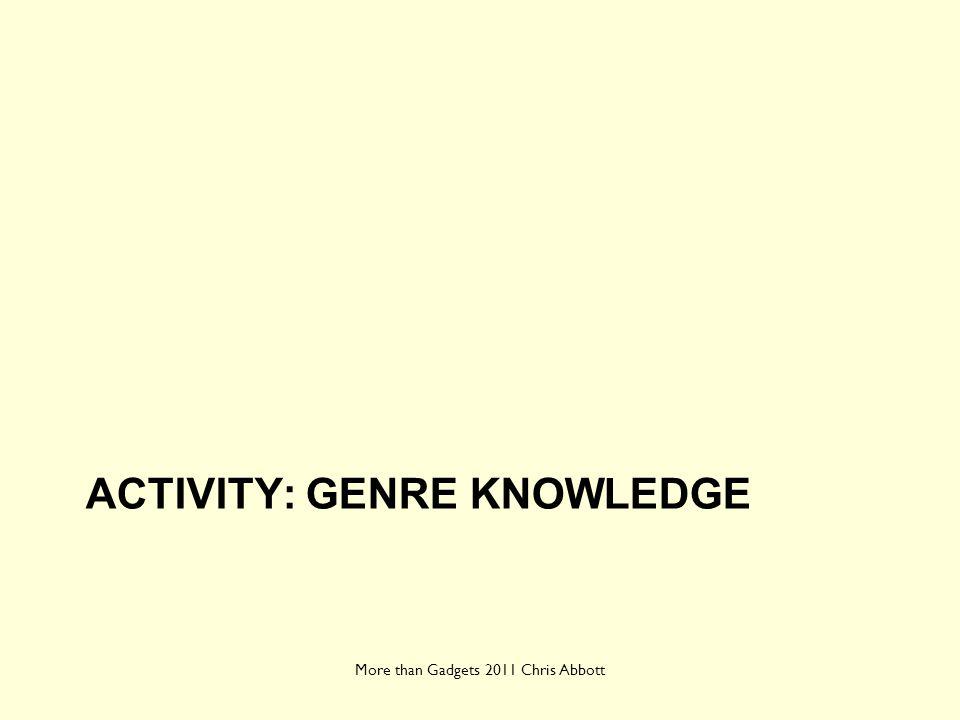 ACTIVITY: GENRE KNOWLEDGE More than Gadgets 2011 Chris Abbott