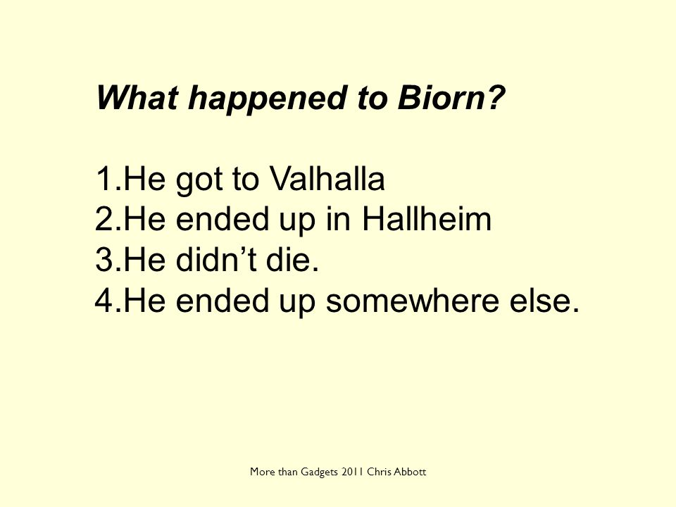 What happened to Biorn? 1.He got to Valhalla 2.He ended up in Hallheim 3.He didnt die. 4.He ended up somewhere else.