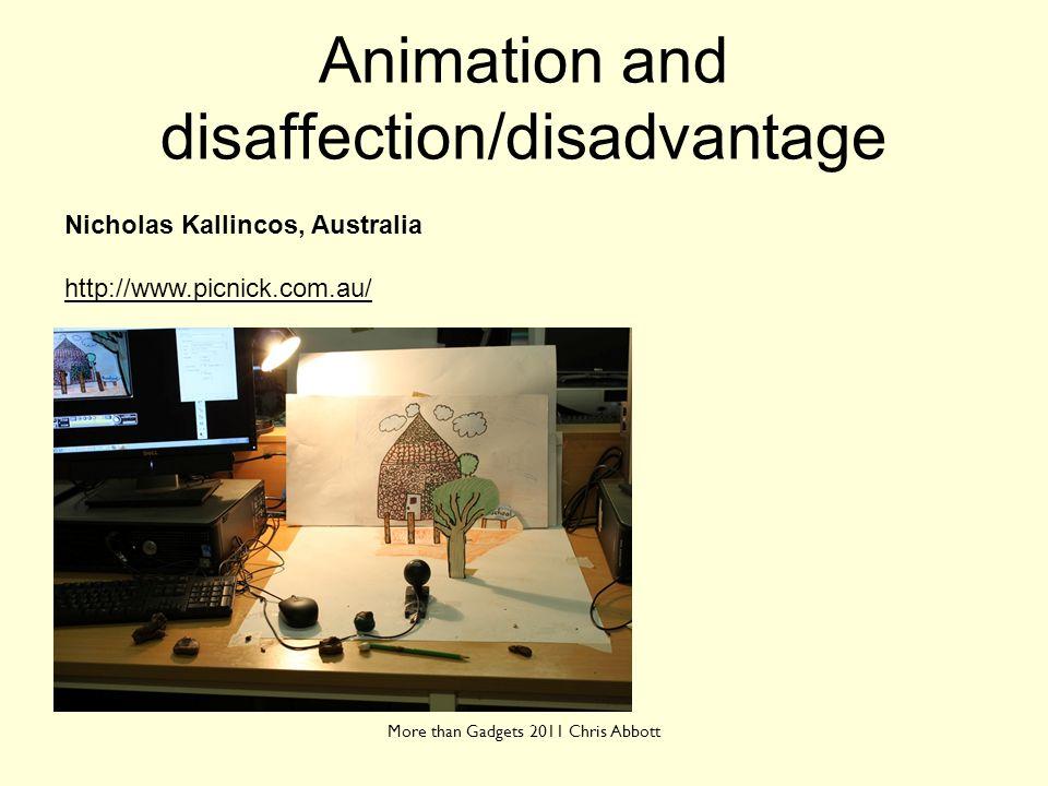 Animation and disaffection/disadvantage More than Gadgets 2011 Chris Abbott Nicholas Kallincos, Australia http://www.picnick.com.au/