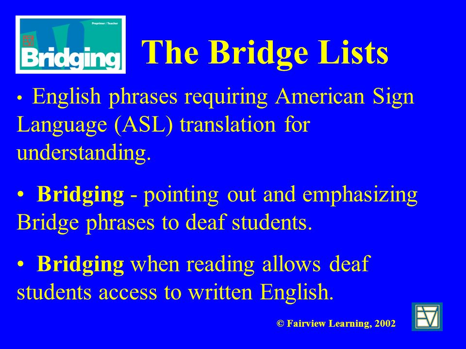The Bridge Lists English phrases requiring American Sign Language (ASL) translation for understanding. Bridging - pointing out and emphasizing Bridge