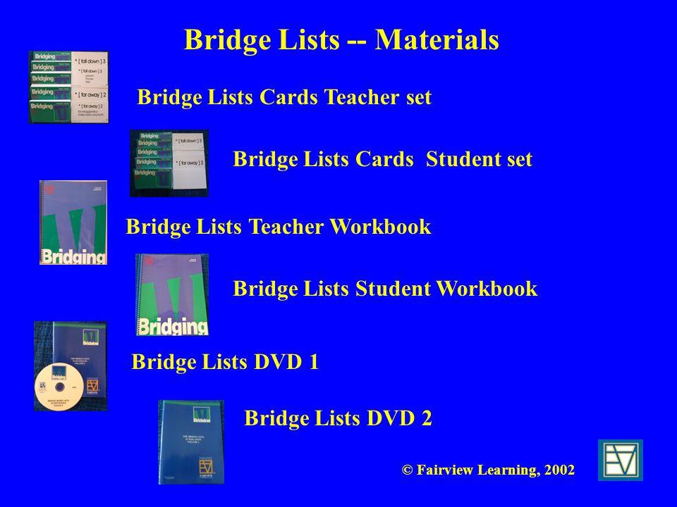 © Fairview Learning, 2002 Bridge Lists DVD 1 Bridge Lists DVD 2 Bridge Lists Student Workbook Bridge Lists Teacher Workbook Bridge Lists Cards Student