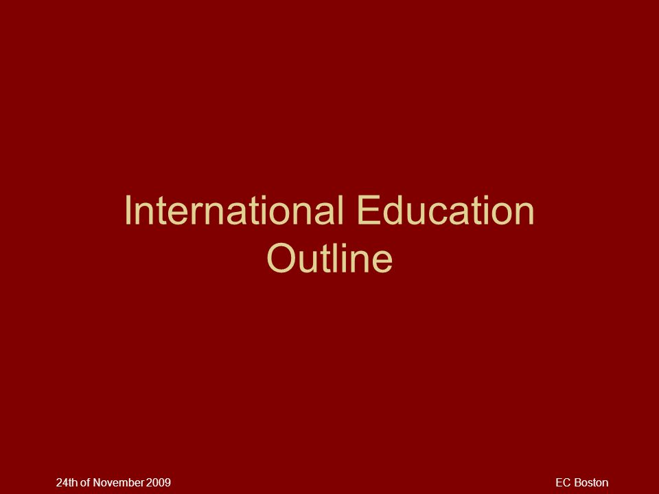 24th of November 2009EC Boston International Education Outline