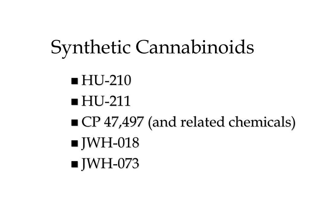 Synthetic Cannabinoids n HU-210 n HU-211 n CP 47,497 (and related chemicals) n JWH-018 n JWH-073