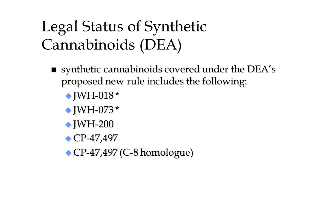 Legal Status of Synthetic Cannabinoids (DEA) n synthetic cannabinoids covered under the DEAs proposed new rule includes the following: u JWH-018 * u J