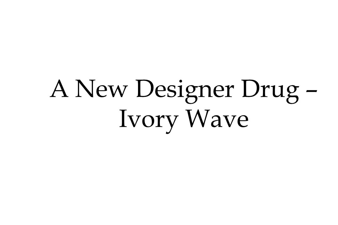 A New Designer Drug – Ivory Wave
