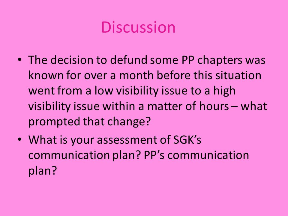 Discussion The decision to defund some PP chapters was known for over a month before this situation went from a low visibility issue to a high visibility issue within a matter of hours – what prompted that change.