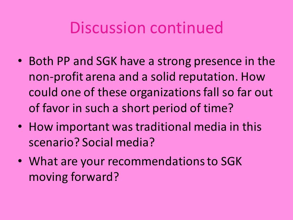 Discussion continued Both PP and SGK have a strong presence in the non-profit arena and a solid reputation. How could one of these organizations fall