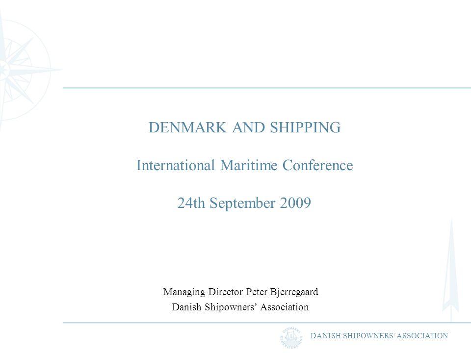 DANISH SHIPOWNERS ASSOCIATION DENMARK AND SHIPPING International Maritime Conference 24th September 2009 Managing Director Peter Bjerregaard Danish Sh