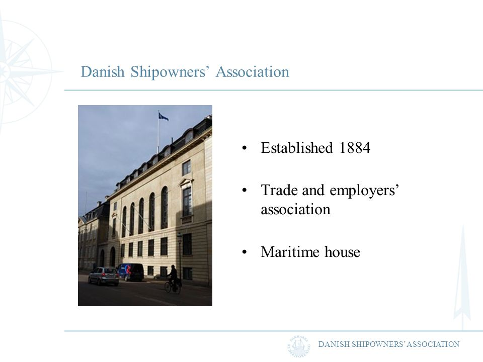 DANISH SHIPOWNERS ASSOCIATION Danish Shipowners Association Established 1884 Trade and employers association Maritime house