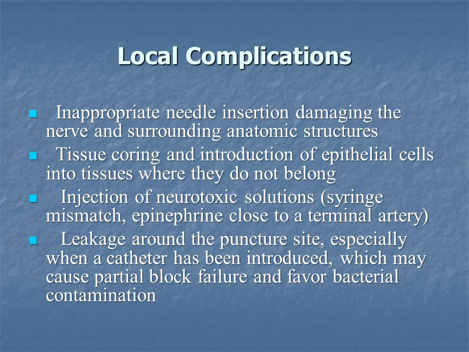 Systemic Complications Usually concomitant with accidental IV or arterial injection