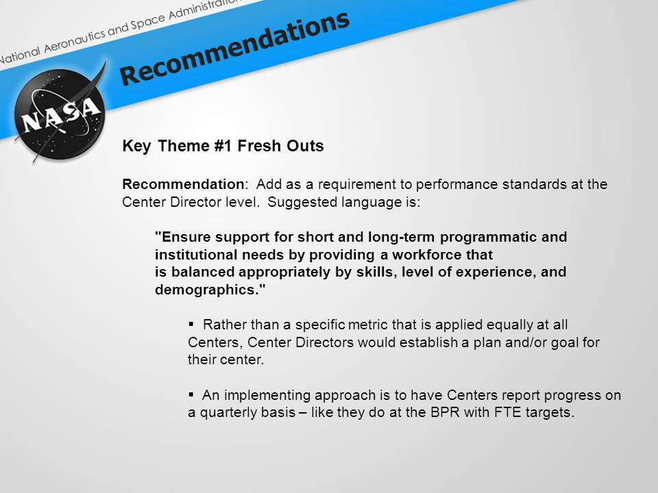 Recommendations Key Theme #1 Fresh Outs Recommendation: Add as a requirement to performance standards at the Center Director level.