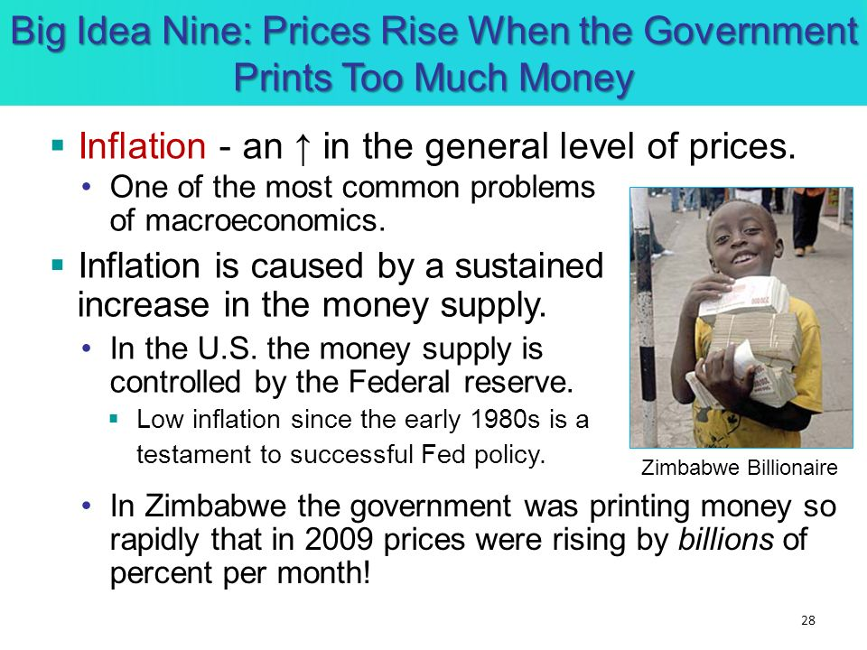 Big Idea Nine: Prices Rise When the Government Prints Too Much Money Inflation - an in the general level of prices. 28 Zimbabwe Billionaire One of the
