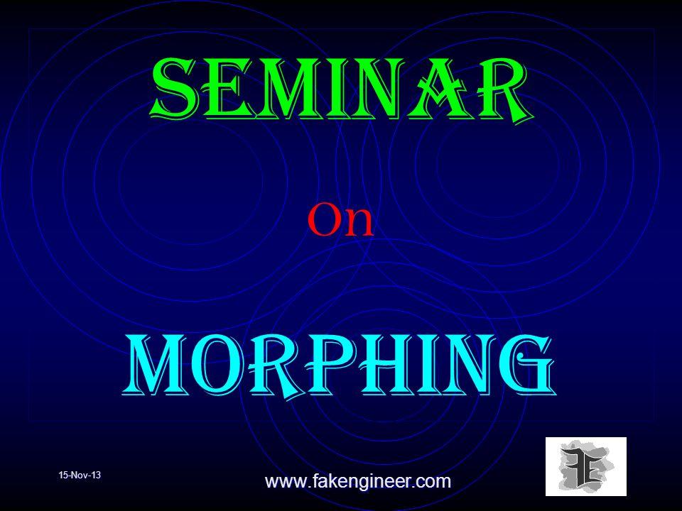 15-Nov-13www.fakengineer.com Seminar O n morphing