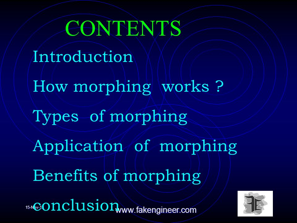 15-Nov-13www.fakengineer.com Introduction How morphing works ? Types of morphing Application of morphing Benefits of morphing conclusion CONTENTS