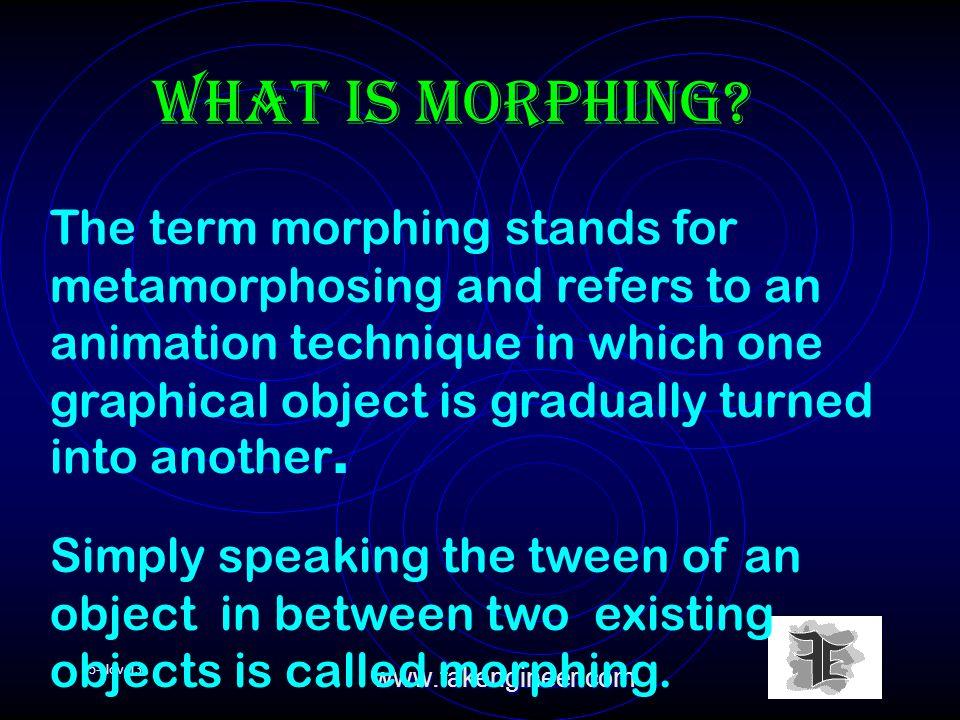 15-Nov-13www.fakengineer.com What is morphing.