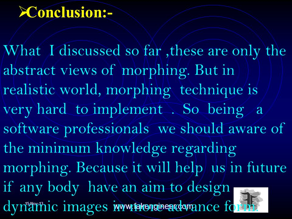 15-Nov-13www.fakengineer.com Conclusion:- What I discussed so far,these are only the abstract views of morphing.