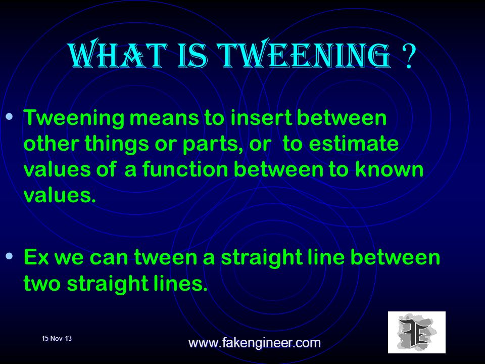 15-Nov-13www.fakengineer.com What is tweening .