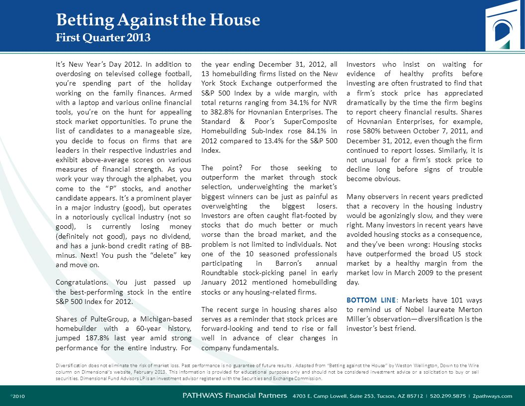 Betting Against the House First Quarter 2013 Diversification does not eliminate the risk of market loss.