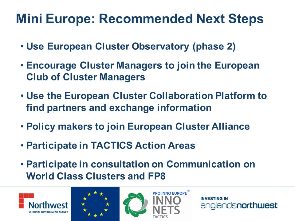 Mini Europe: Recommended Next Steps Use European Cluster Observatory (phase 2) Encourage Cluster Managers to join the European Club of Cluster Manager