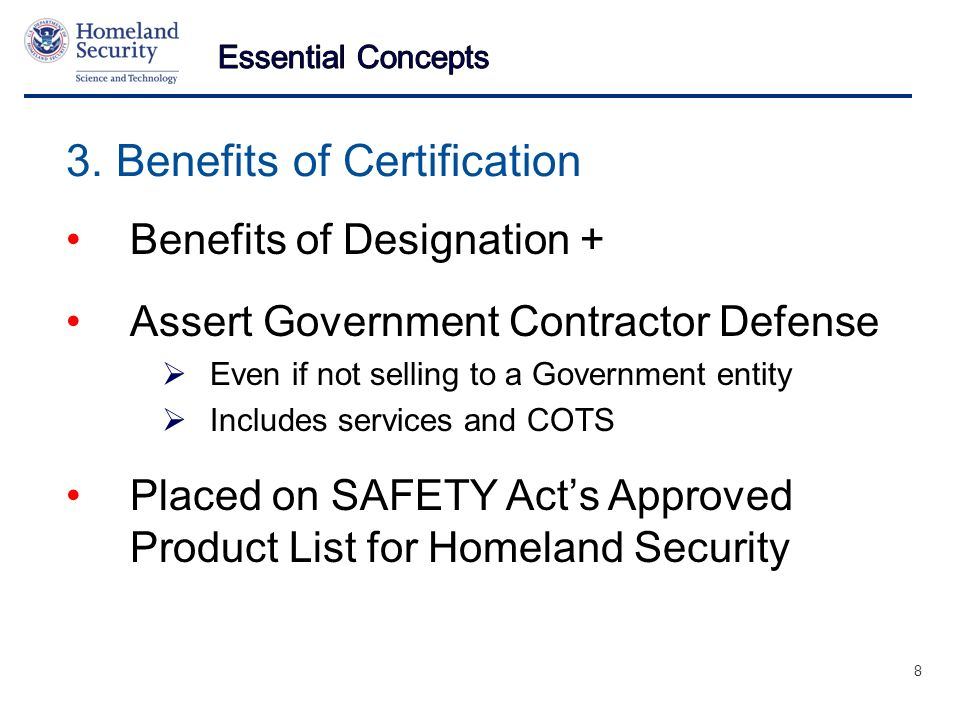 Presenters Name June 17, 2003 3. Benefits of Certification Benefits of Designation + Assert Government Contractor Defense Even if not selling to a Gov