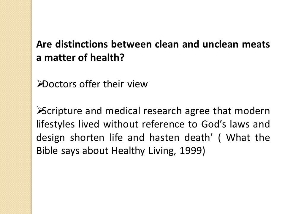 Are distinctions between clean and unclean meats a matter of health? Doctors offer their view Scripture and medical research agree that modern lifesty