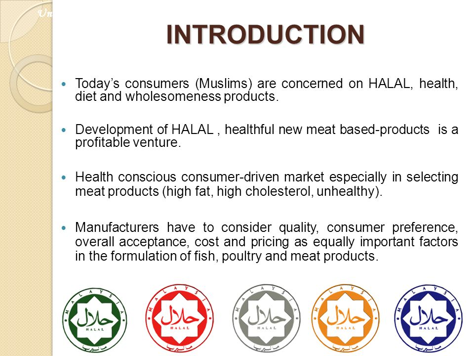 INTRODUCTION Todays consumers (Muslims) are concerned on HALAL, health, diet and wholesomeness products. Development of HALAL, healthful new meat base