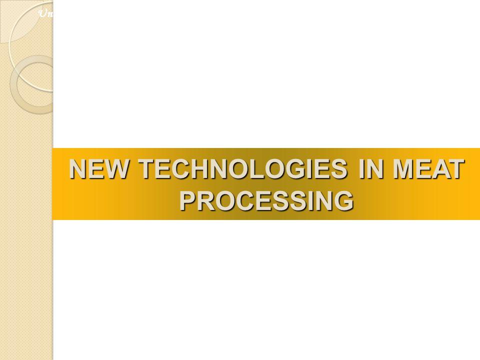 NEW TECHNOLOGIES IN MEAT PROCESSING Universiti Kebangsaan Malaysia