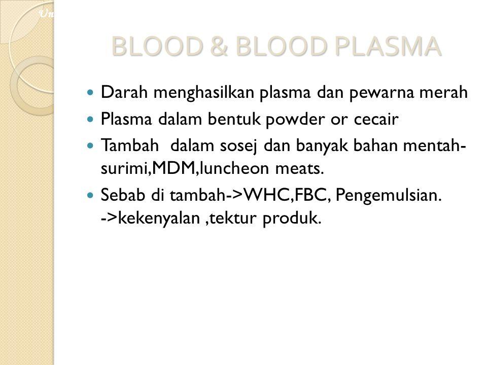 BLOOD & BLOOD PLASMA Darah menghasilkan plasma dan pewarna merah Plasma dalam bentuk powder or cecair Tambah dalam sosej dan banyak bahan mentah- suri