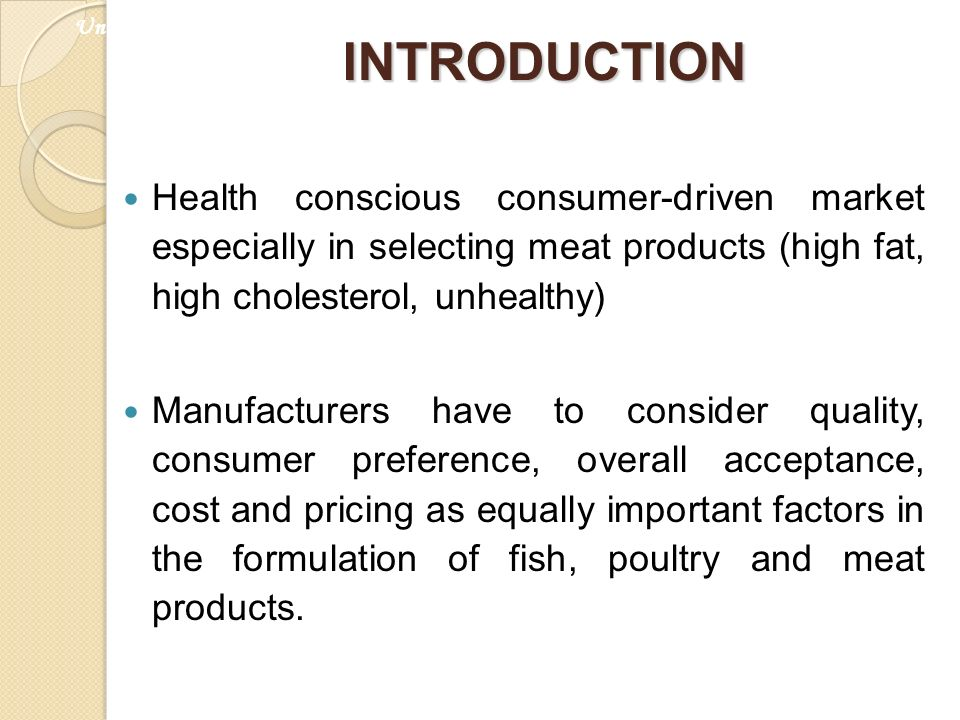 INTRODUCTION Health conscious consumer-driven market especially in selecting meat products (high fat, high cholesterol, unhealthy) Manufacturers have